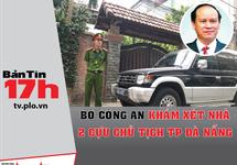 Bộ Công an khám xét nhà 2 cựu chủ tịch TP Đà Nẵng