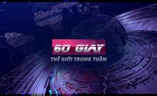 60 giây thế giới trong tuần: Việt Nam vào 'mắt xanh' ông Trump