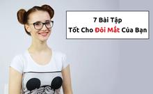 7 bài tập tốt cho đôi mắt của bạn