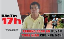 Bản tin 17h:Trưởng Công an huyện thua kiện chủ nhà nghỉ