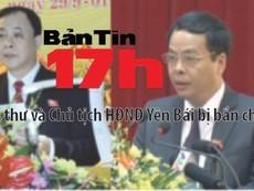 Bản tin 17h: Bí thư và Chủ tịch HĐND Yên Bái bị bắn chết