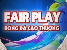 Fair Play 2016: Nhìn lại chặng đường 5 năm