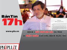 Bản tin 17h:Quận 1 gửi thư xin lỗi huyện U Minh, Cà Mau
