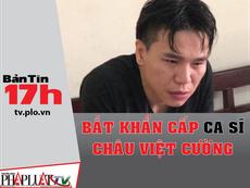 Khởi tố vụ án, bắt khẩn cấp ca sĩ Châu Việt Cường