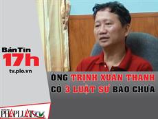 Bản tin 17h: Ông Trịnh Xuân Thanh có 3 luật sư bào chữa
