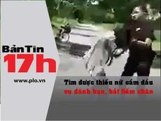 Bản tin 17h:Thiếu nữ cầm đầu vụ bắt bạn liếm chân là ai
