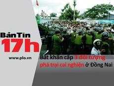 Bản tin 17h: Bắt 3 người phá trại cai nghiện Đồng Nai