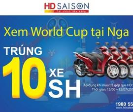 Mua sắm mùa World Cup: Trúng 10 xe SH