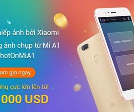 Nhận ngay 30.000 USD cùng Xiaomi Mi A1
