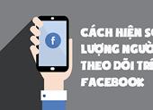 Cách hiện số lượng người theo dõi trên Facebook