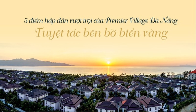 Năm ưu điểm vượt trội của Premier Village Đà Nẵng - ảnh 1